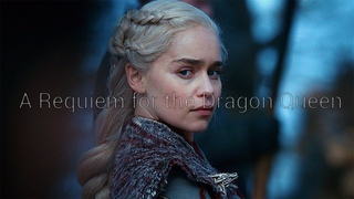 (GoT) Daenerys Targaryen - A Requiem for the Dragon Queen