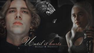 Michael Langdon & Daenerys Targaryen || Until it hurts