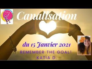"""""""Remember the goal"""" / """"Gardez à l'esprit l'objectif"""" : Canalisation de Katia D. Du 15 janvier 2021"""