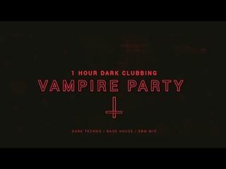 Vampire Party   1 Hour Dark Clubbing   Bass House   Dark Techno Mix
