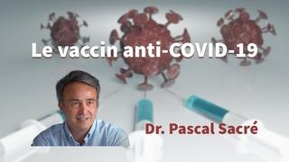 Le vaccin anti-COVID-19, le vrai et le faux: Équilibre anti-propagande - Dr. Pascal Sacré