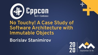 No Touchy! A Case Study of Software Architecture with Immutable Objects - Borislav Stanimirov