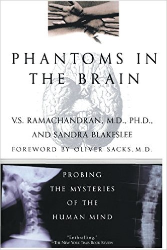 Phantoms in the Brain: Probing the Mysteries of the Human Mind - V.S. Ramachandran and Sandra Blakeslee