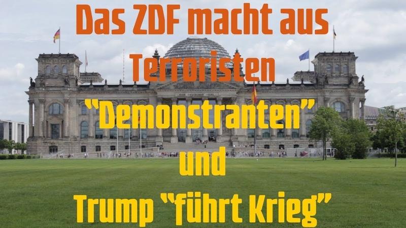 Das ZDF macht aus Terroristen Demonstranten und Trump führt Krieg