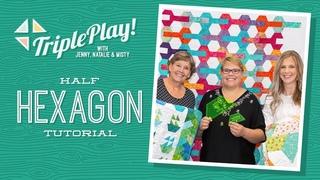 Triple Play: Half Hexagon Projects with Jenny, Natalie & Misty of Missouri Star (Video Tutorial)