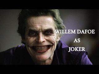 Willem Dafoe as Joker