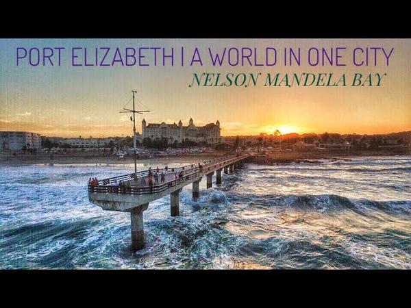 PORT ELIZABETH   A WORLD IN ONE CITY   NELSON MANDELA BAY