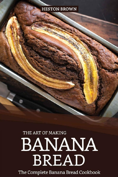 The Art of Making Banana Bread by Heston Brown