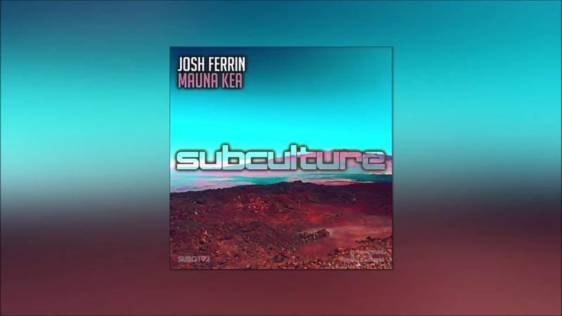 Josh Ferrin Mauna Kea Original Mix