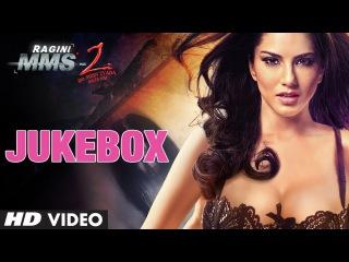 Ragini MMS 2 Full Songs Jukebox | Sunny Leone, Natassha, Pravin Dabas