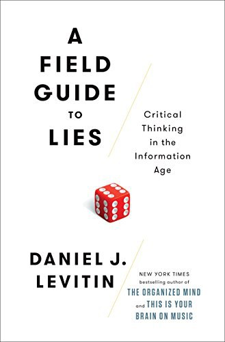 A Field Guide to Lies: Critical Thinking in the Information Age - Daniel J. Levitin
