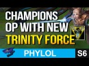 8 OP CHAMPIONS with the NEW TRINITY FORCE League of Legends