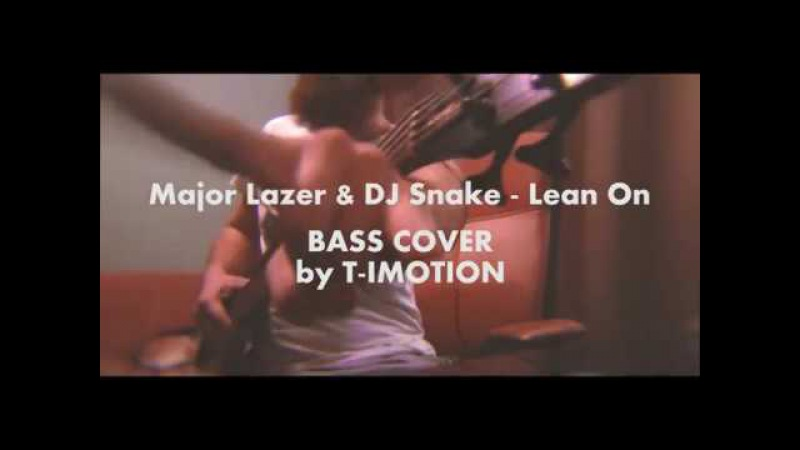T-imotion - Major Lazer DJ Snake - Lean On (BASS COVER)