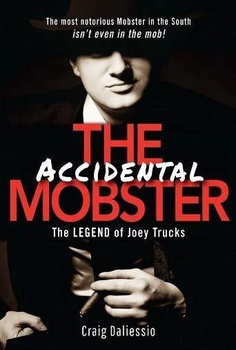 Craig Daliessio - The Legend of Joey Trucks. The Accidental Mobster