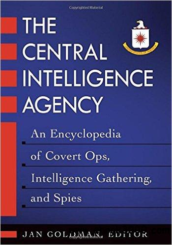 The Central Intelligence Agency An Encyclopedia of Covert Ops- Intelligence Gathering- and Spies