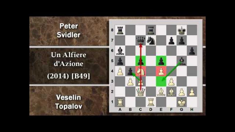 Partite Commentate di Scacchi 96 - Topalov vs Svidler - Un Alfiere d'Azione - CT(12) 2014 [B49]