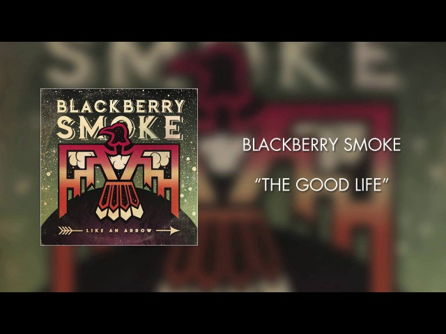Blackberry Smoke The Good Life Official Audio
