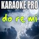 Karaoke Pro - do re mi (Originally Performed by black bear)