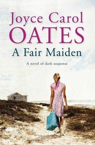 Joyce Carol Oates - A Fair Maiden