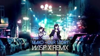 Mako - Our Story (Wisp X Remix)
