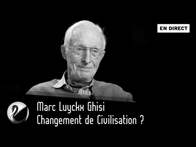 Changement de Civilisation Marc Luyckx Ghisi [EN DIRECT]