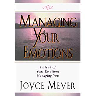 Managing Your Emotions  Instead of Your Emotions Managing You - Joyce Meyer