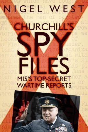 Churchill's Spy Files - Nigel West