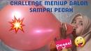 CHALLENGE MENIUP BALON SAMPAI PECAH BALON METALIK