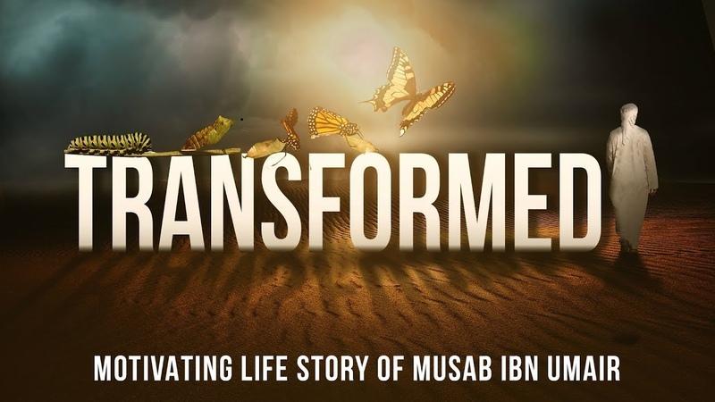 Transformed Motivating Life Story Of Musab Ibn Umair
