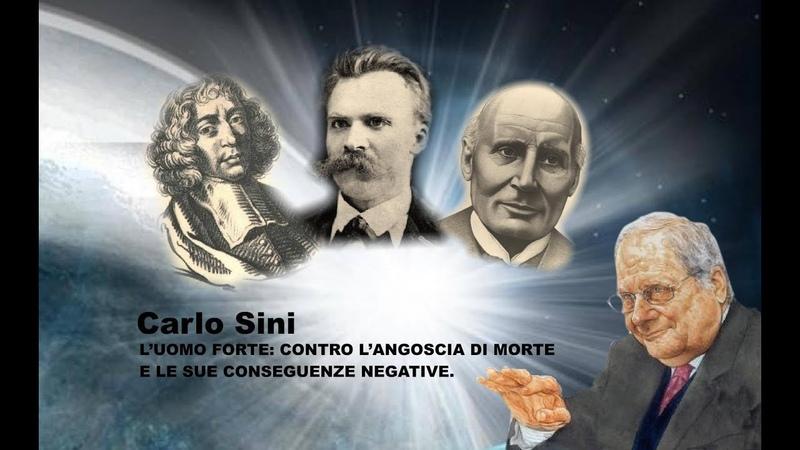 Carlo Sini - L'uomo forte contro l'angoscia di morte e le sue conseguenze negative