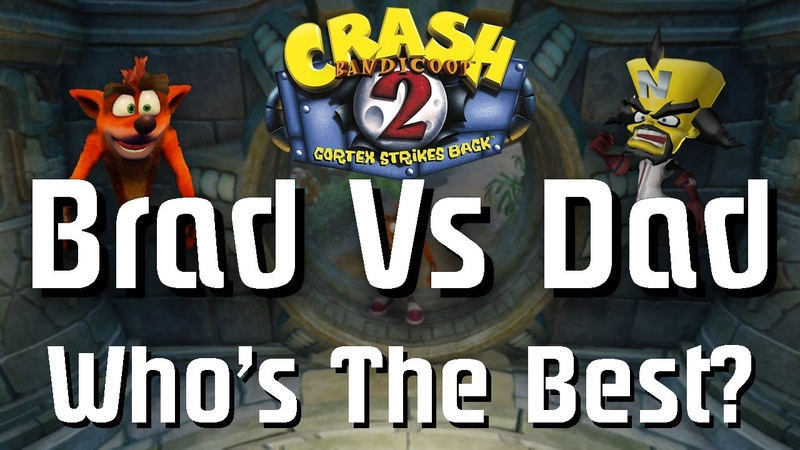 Brad VS. Dad challenge to see who is the best at playing Crash Bandicoot 2 Cortex Strikes Back