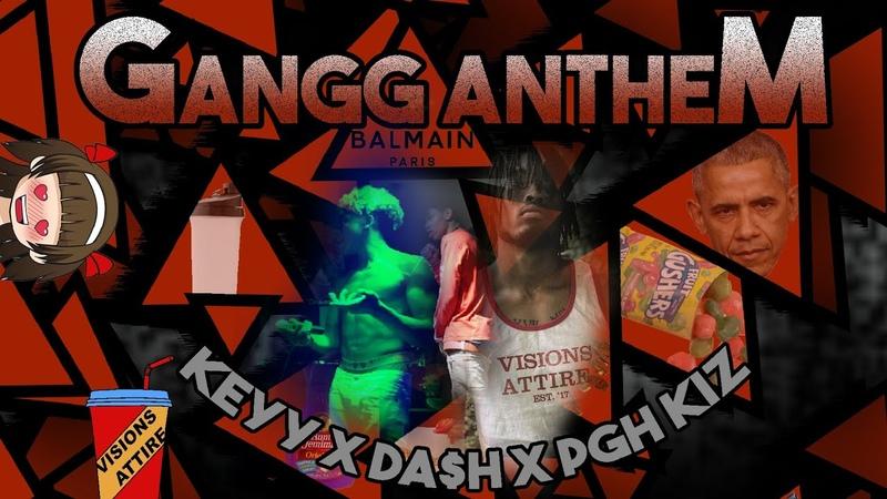Keyy x DA$H x Pgh Kiz- Gangg Anthem (Official Audio)