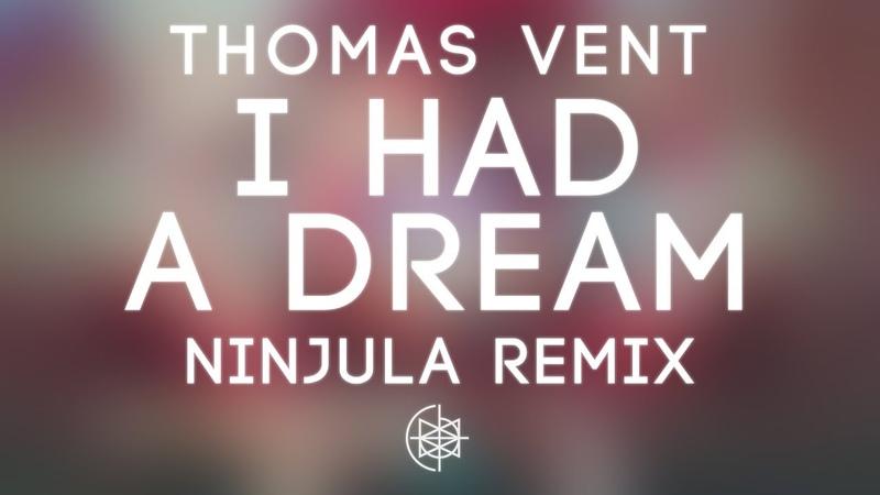 Thomas Vent I Had A Dream Ninjula Remix
