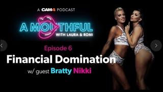 CAM4 Presents: A MOUTHFUL | Ep6 Financial Domination with Bratty Nikki #MouthfulMondays