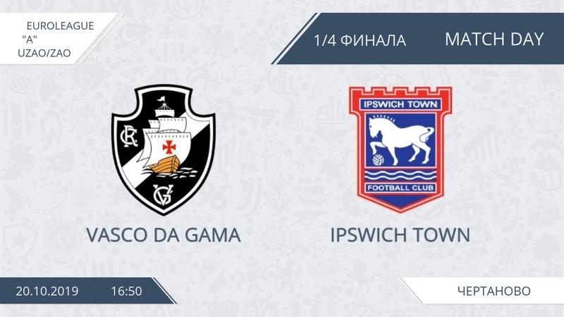 AFL19. EuroLeague A. Division UZAO/ZAO. 1/4. Vasco Da Gama - Ipswich Town.