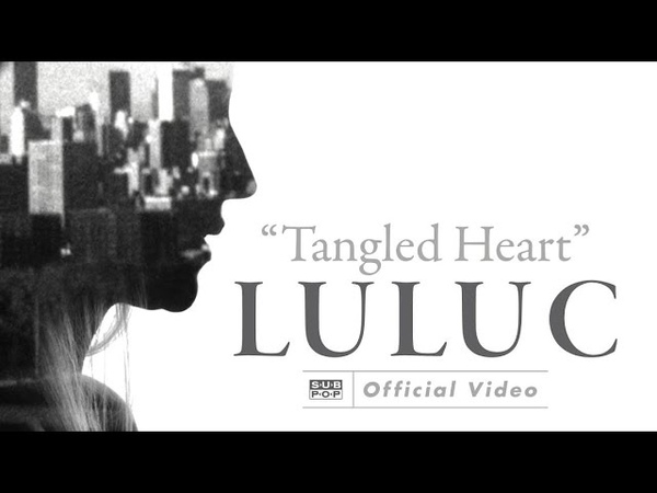 Luluc - Tangled Heart [OFFICIAL VIDEO]