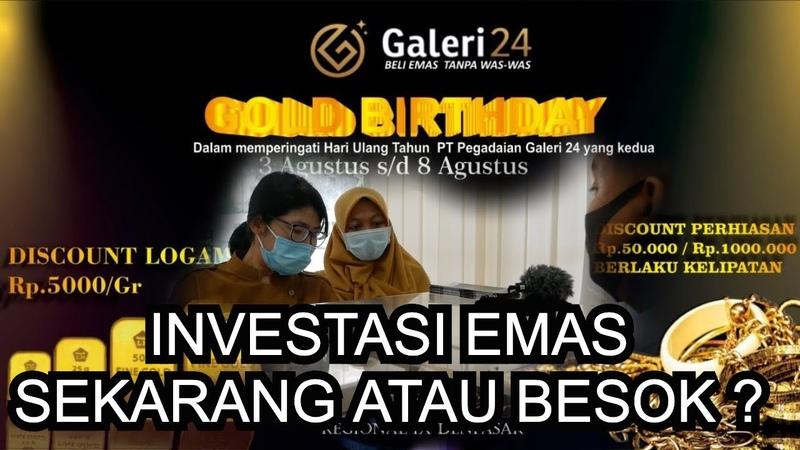 INVESTASI EMAS SEKARANG ATAU BESOK GOLD is NEW ERA OF INVESTMENT bersama Galeri 24