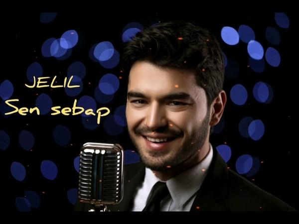 Jelil - Sen sebäp (official mp3 )