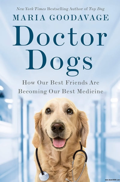 Doctor Dogs How Our Best Friends Are Becoming Our Best Medicine