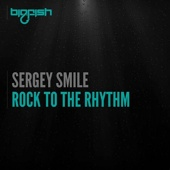 Sergey Smile - Rock To The Rhythm [Big Fish Recordings]