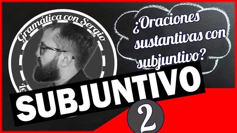 Introducción al SUBJUNTIVO ORACIONES SUSTANTIVAS Aprender español en Youtube es FÁCIL