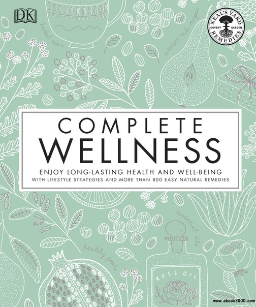 Complete Wellness Enjoy long-lasting health and well-being with more than 800 natural remedies