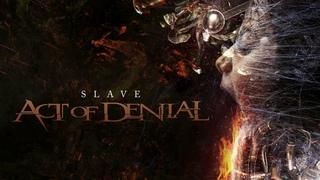 ACT OF DENIAL - Slave (2021)