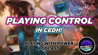Control in cEDH!   Episode 010   Playing With Power Podcast