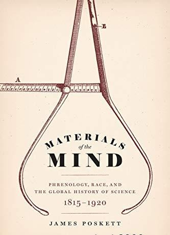 Materials of the Mind Phrenology, Race, and the Global History of Science, 1815-1920