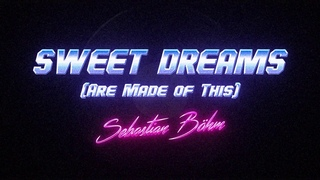"""Sebastian Böhm - Sweet Dreams (Are Made of This) (""""Eurythmics"""" Epic Cover)"""